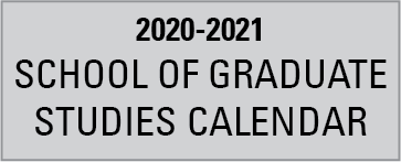 Click here for the 2020-2021 School of Graduate Studies Calendar